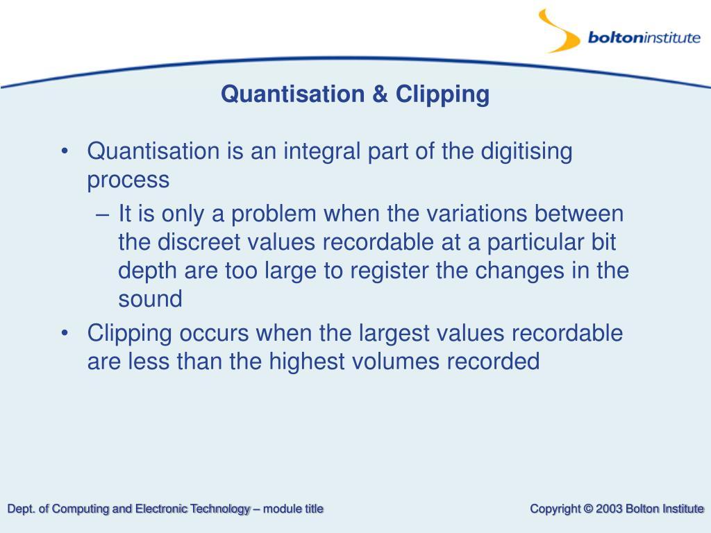 Quantisation & Clipping