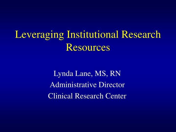 leveraging institutional research resources n.