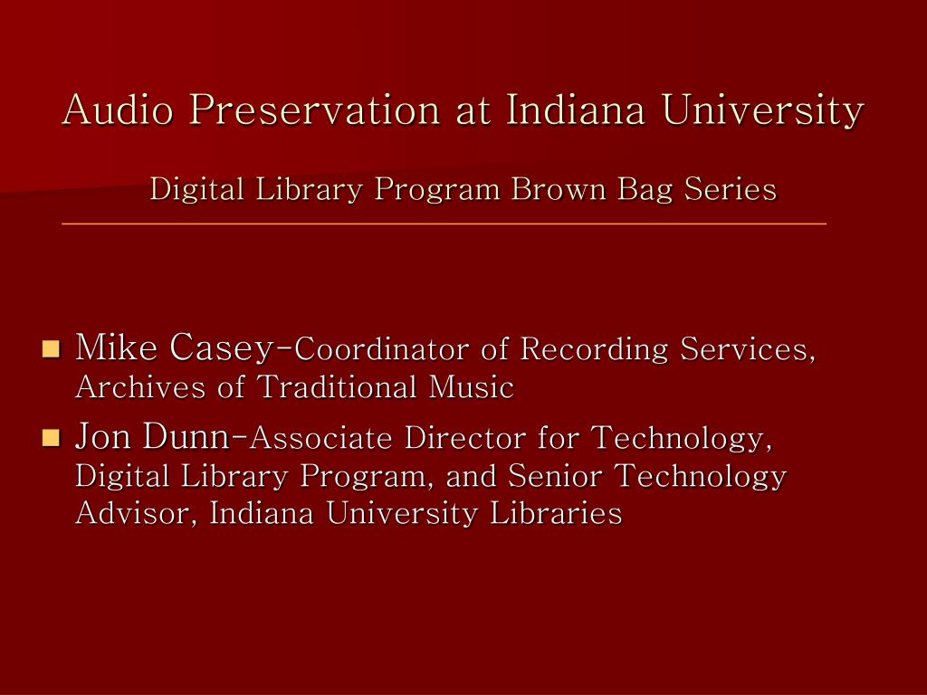 audio preservation at indiana university digital library program brown bag series l.