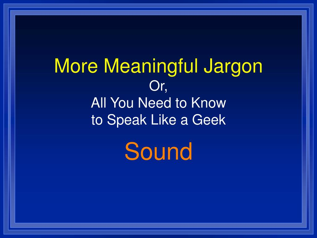 More Meaningful Jargon