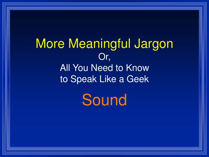 More meaningful jargon or all you need to know to speak like a geek