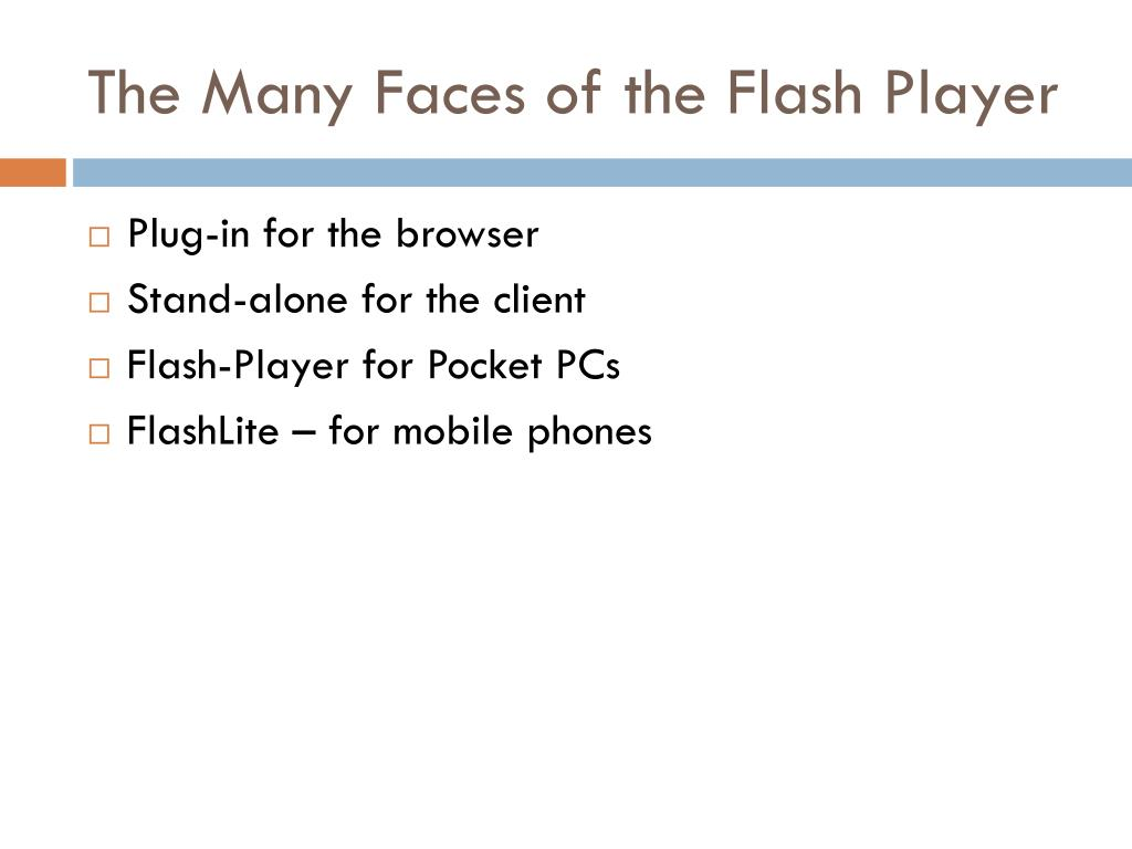 The Many Faces of the Flash Player