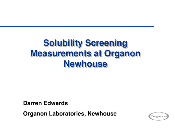 solubility screening measurements at organon newhouse n.