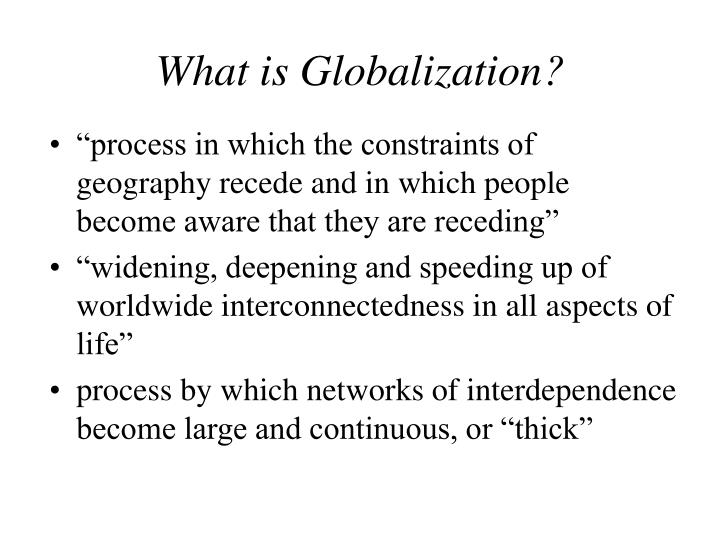 a look into the process of globalization Globalization is simply the process through which integration and interaction of countries globalization is an economic concept that works by easing the movement of goods and people across borders besides, a global product must live to its goodwill when it gets into a new country.