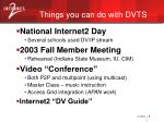 things you can do with dvts