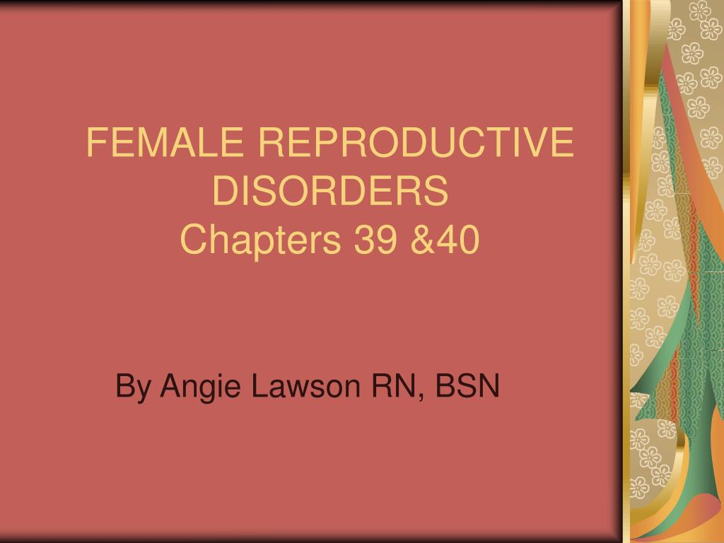 female reproductive disorders chapters 39 40 l.