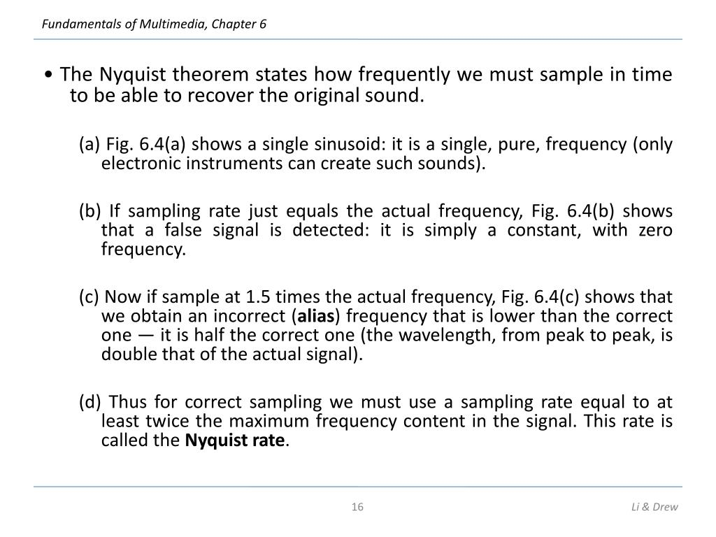 • The Nyquist theorem states how frequently we must sample in time to be able to recover the original sound.