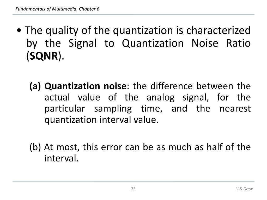 • The quality of the quantization is characterized by the Signal