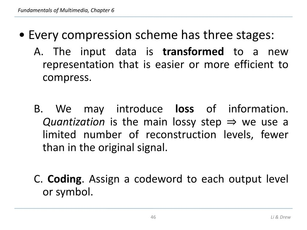 • Every compression scheme has three stages: