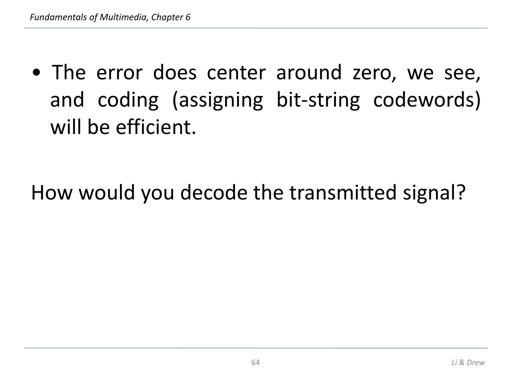 • The error does center around zero, we see, and coding (assigning bit-string codewords) will be efficient.