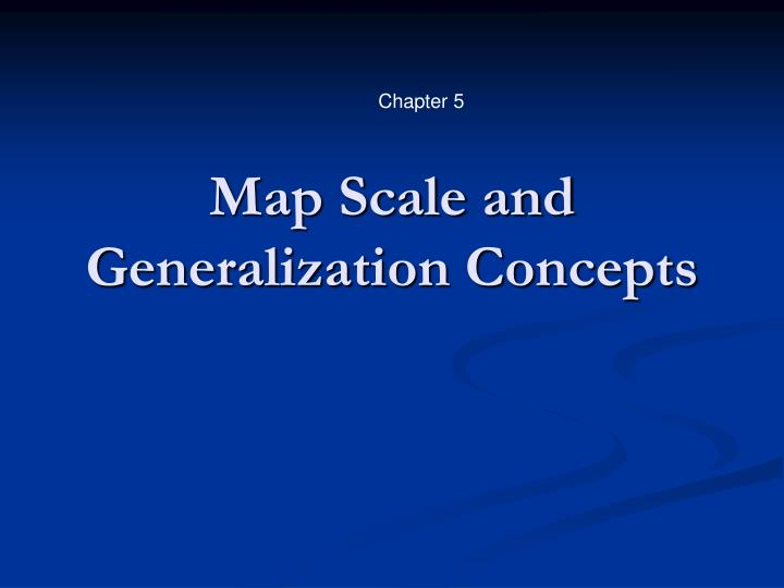 Map scale and generalization concepts