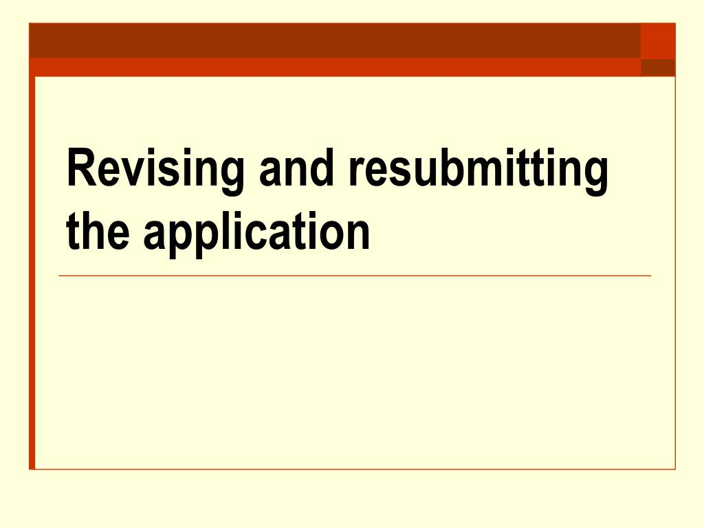 Revising and resubmitting the application