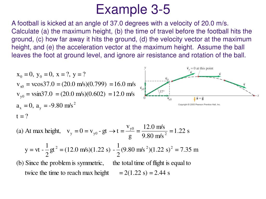 A football is kicked at an angle of 37.0 degrees with a velocity of 20.0 m/s.  Calculate (a) the maximum height, (b) the time of travel before the football hits the ground, (c) how far away it hits the ground, (d) the velocity vector at the maximum height, and (e) the acceleration vector at the maximum height.  Assume the ball leaves the foot at ground level, and ignore air resistance and rotation of the ball.