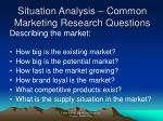situation analysis common marketing research questions