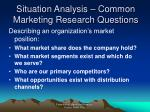 situation analysis common marketing research questions1