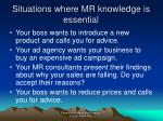 situations where mr knowledge is essential