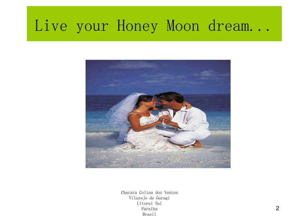 Live your Honey Moon dream...
