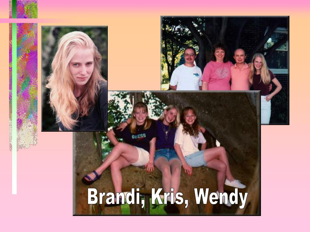 Brandi, Kris, Wendy
