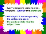 every complete sentence has two parts subject and predicate