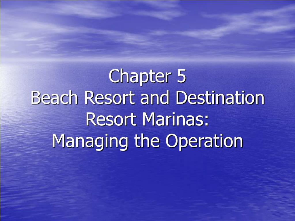 chapter 5 beach resort and destination resort marinas managing the operation l.