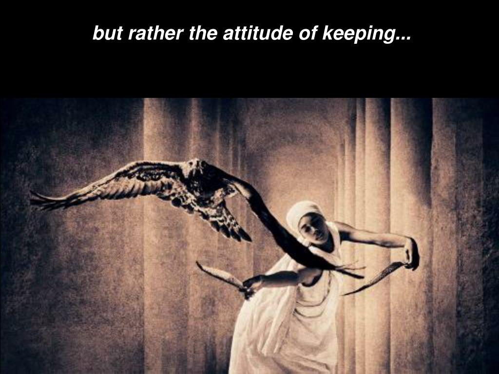 but rather the attitude of keeping...