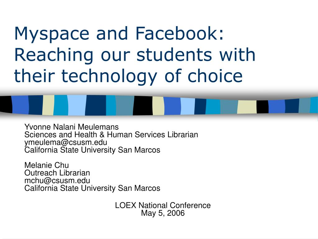 myspace and facebook reaching our students with their technology of choice l.