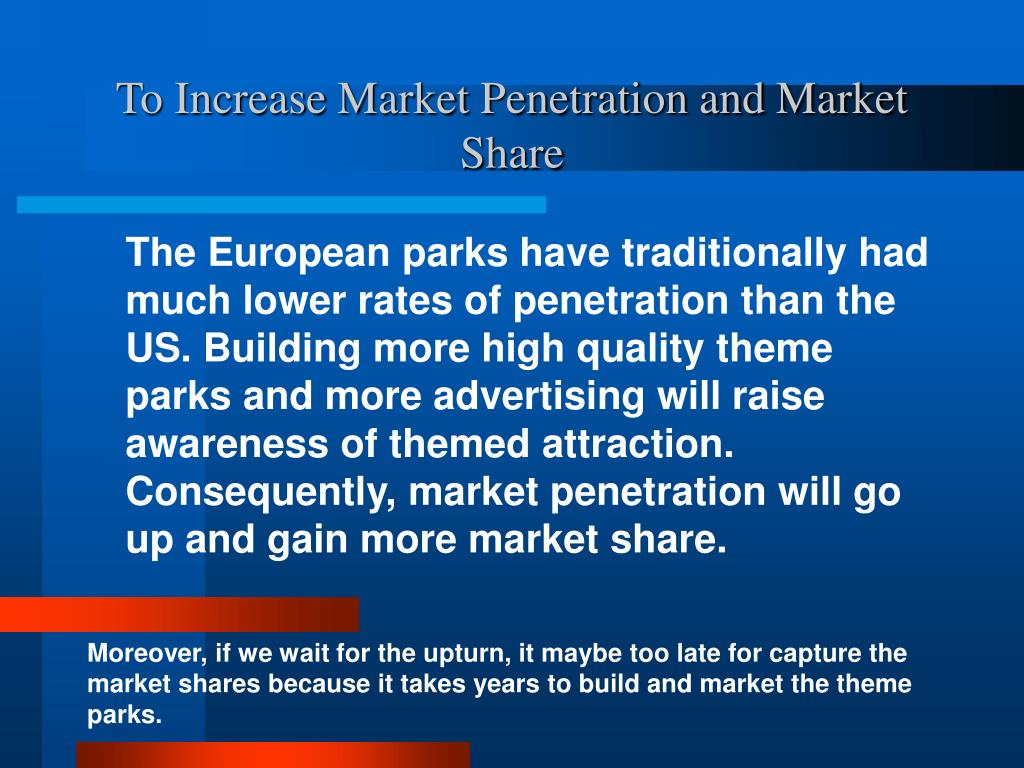 To Increase Market Penetration and Market Share