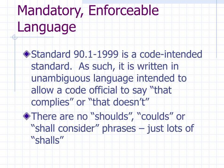 Mandatory, Enforceable Language