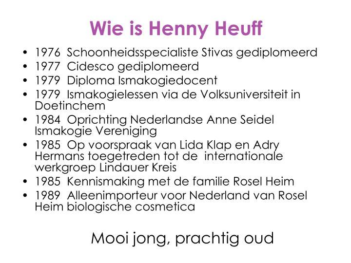 Wie is henny heuff