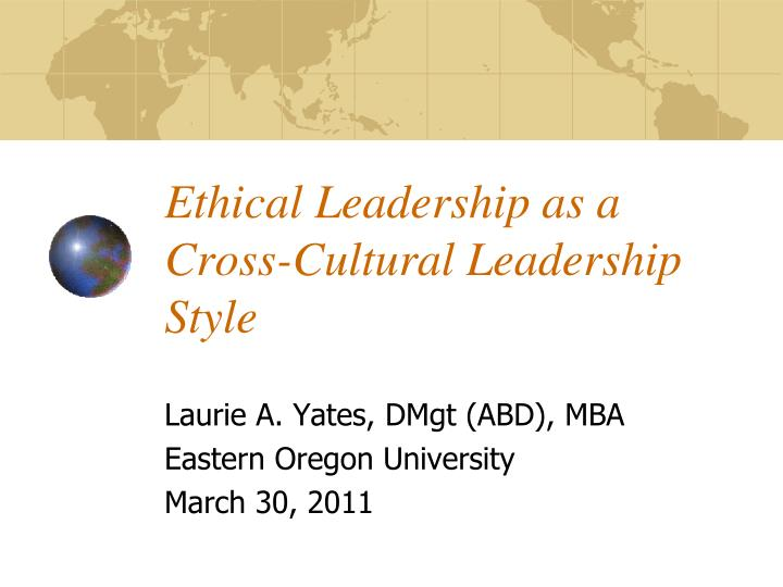 ethical leadership as a cross cultural leadership style n.