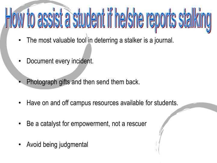 How to assist a student if he/she reports stalking