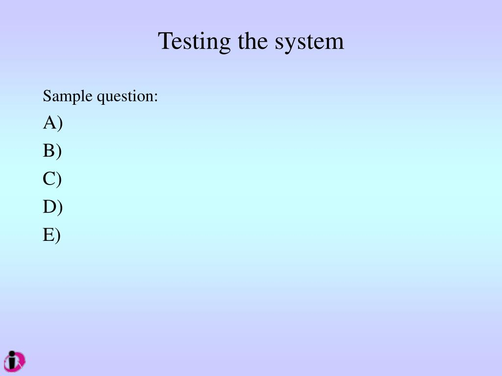 Testing the system
