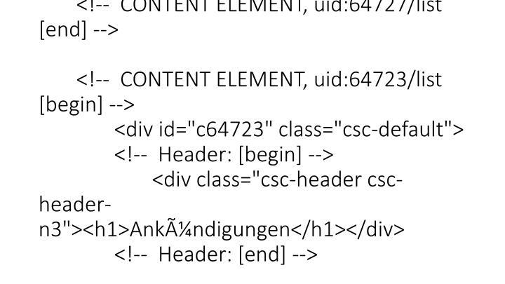 """</div>  <!-- END: Content of extension """"t3s_jslidernews"""", plugin """"tx_t3sjslidernews_pi1"""" -->   <!--  Plugin inserted: [end] --> </div> <!--  CONTENT ELEMENT, uid:64727/list [end] -->  <!--  CONTENT ELEMENT, uid:64723/list [begin] --> <div id=""""c64723"""" class=""""csc-default""""> <!--  Header: [begin] --> <div class=""""csc-header csc-header-n3""""><h1>Ankündigungen</h1></div> <!--  Header: [end] -->  <!--  Plugin inserted: [begin] -->"""