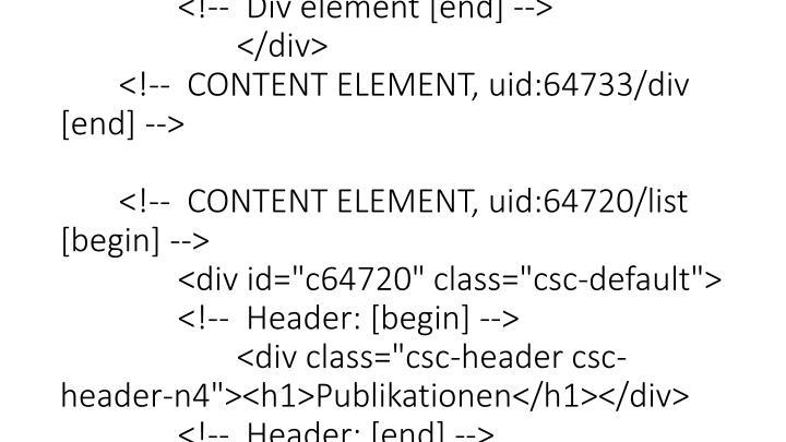 "<!--  Plugin inserted: [end] --> </div> <!--  CONTENT ELEMENT, uid:64732/list [end] -->  <!--  CONTENT ELEMENT, uid:64733/div [begin] --> <div class=""csc-default""> <!--  Div element [begin] --> <div class=""divider""><hr /></div> <!--  Div element [end] --> </div> <!--  CONTENT ELEMENT, uid:64733/div [end] -->  <!--  CONTENT ELEMENT, uid:64720/list [begin] --> <div id=""c64720"" class=""csc-default""> <!--  Header: [begin] --> <div class=""csc-header csc-header-n4""><h1>Publikationen</h1></div> <!--  Header: [end] -->  <!--  Plugin inserted: [begin] -->"