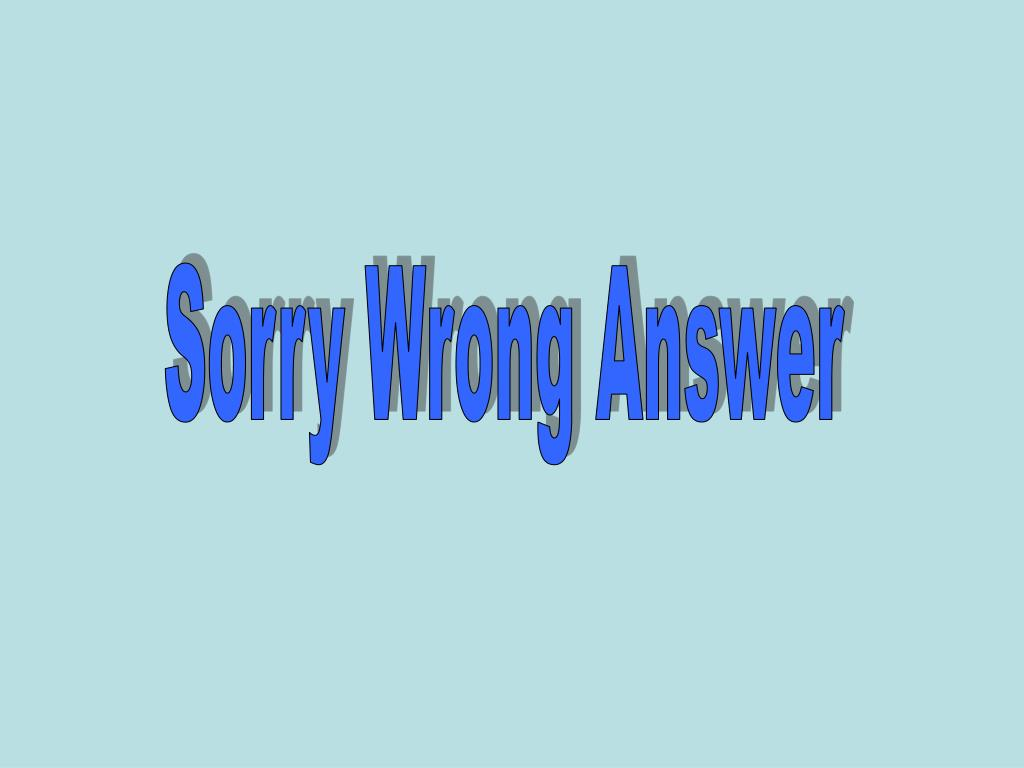 Sorry Wrong Answer