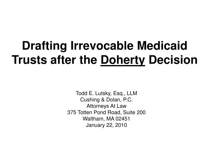 drafting irrevocable medicaid trusts after the doherty decision n.