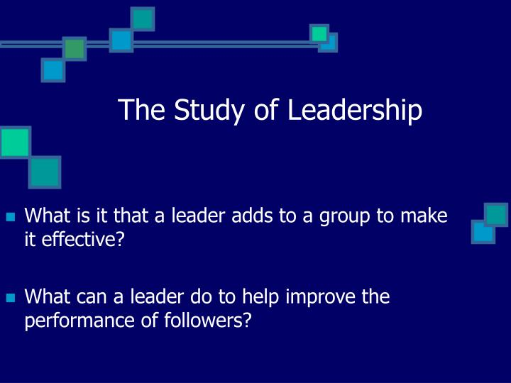 a study about leadership Whether it is an approach such as trait, skills, style or situational, or transformational leadership versus servant leadership, or any other substantive theory, the study of leadership practice and application is as important to sculpting our future as general mathematics, science and history.