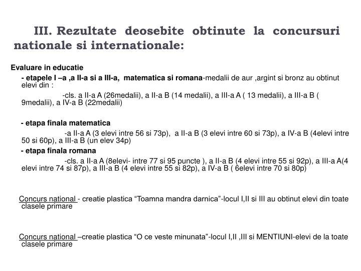 III. Rezultate  deosebite  obtinute  la  concursuri  nationale si internationale: