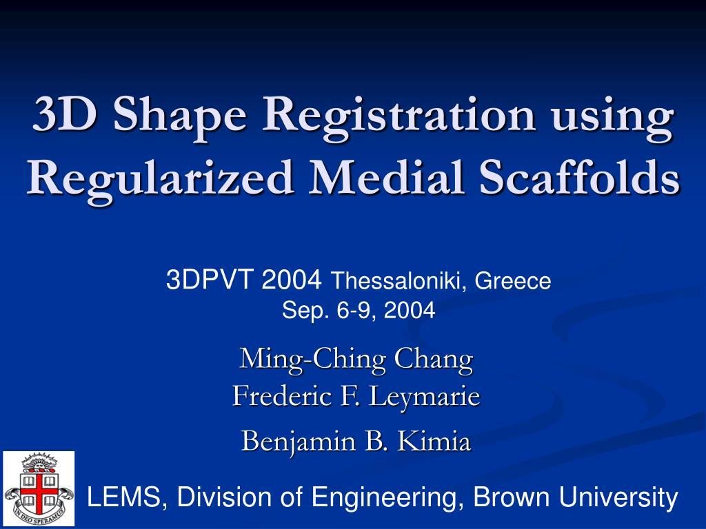 3d shape registration using regularized medial scaffolds l.