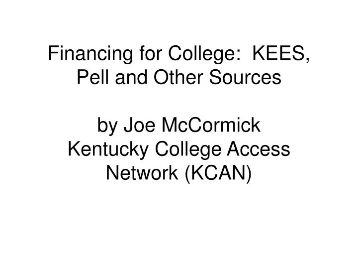 Financing for College:  KEES, Pell and Other Sources
