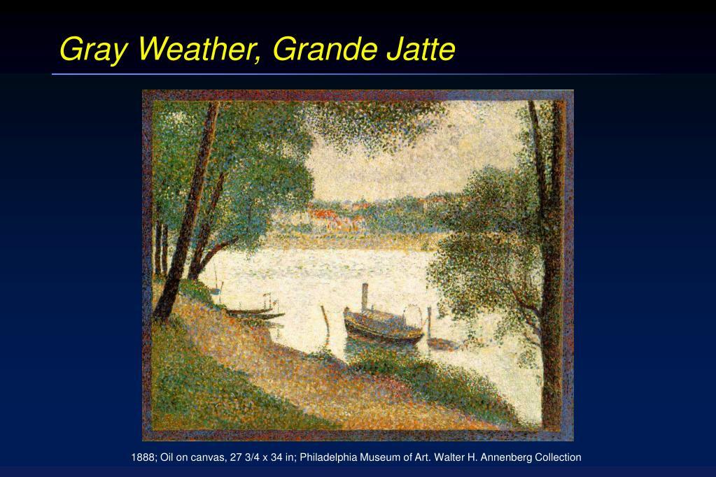 Gray Weather, Grande Jatte