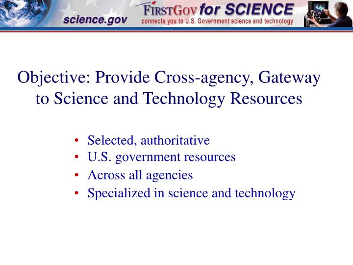 Objective provide cross agency gateway to science and technology resources