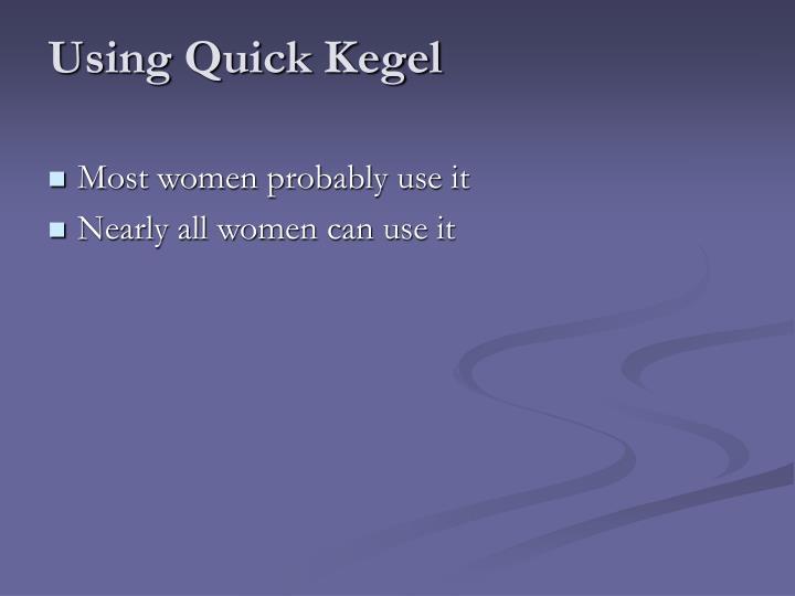 Using Quick Kegel
