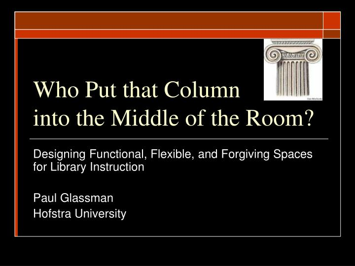 who put that column into the middle of the room n.