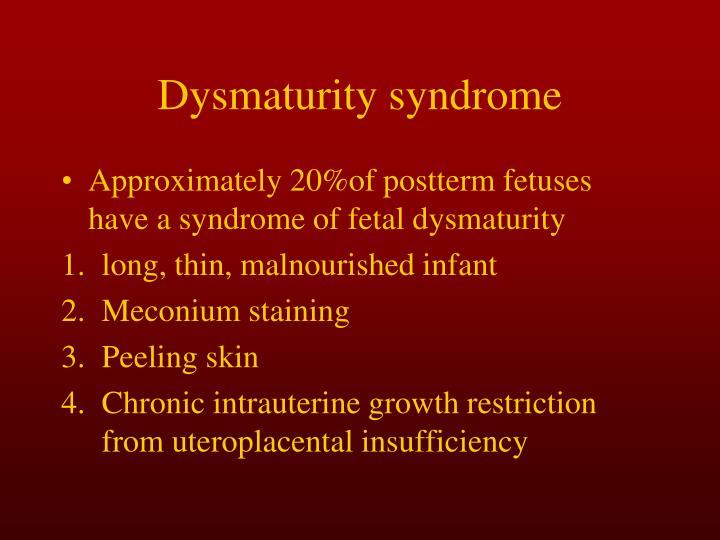 Dysmaturity syndrome