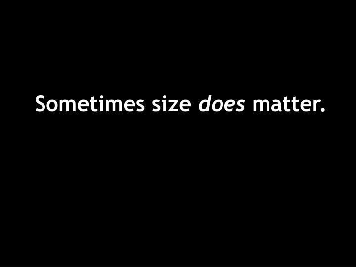 Sometimes size does matter