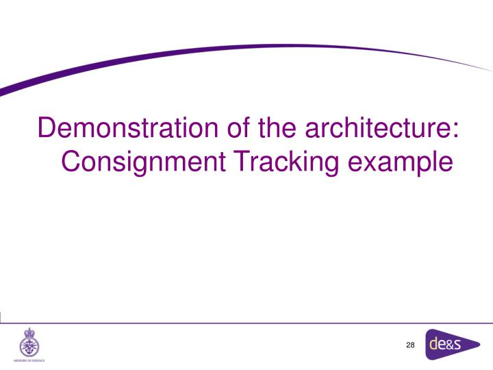 Demonstration of the architecture: Consignment Tracking example