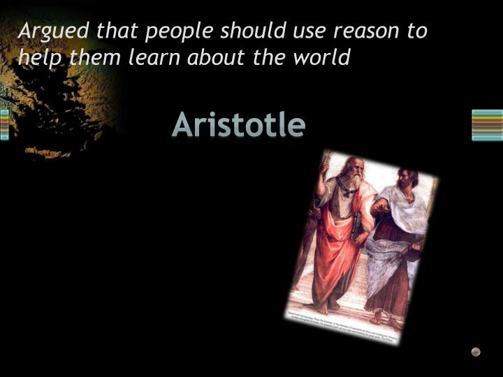 Argued that people should use reason to help them learn about the world
