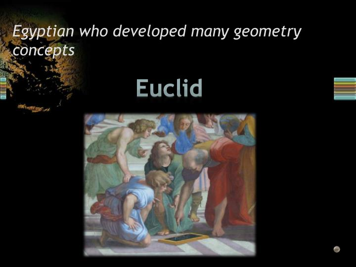 Egyptian who developed many geometry concepts