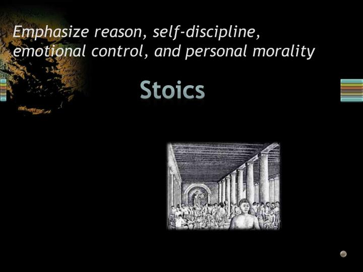 Emphasize reason, self-discipline, emotional control, and personal morality